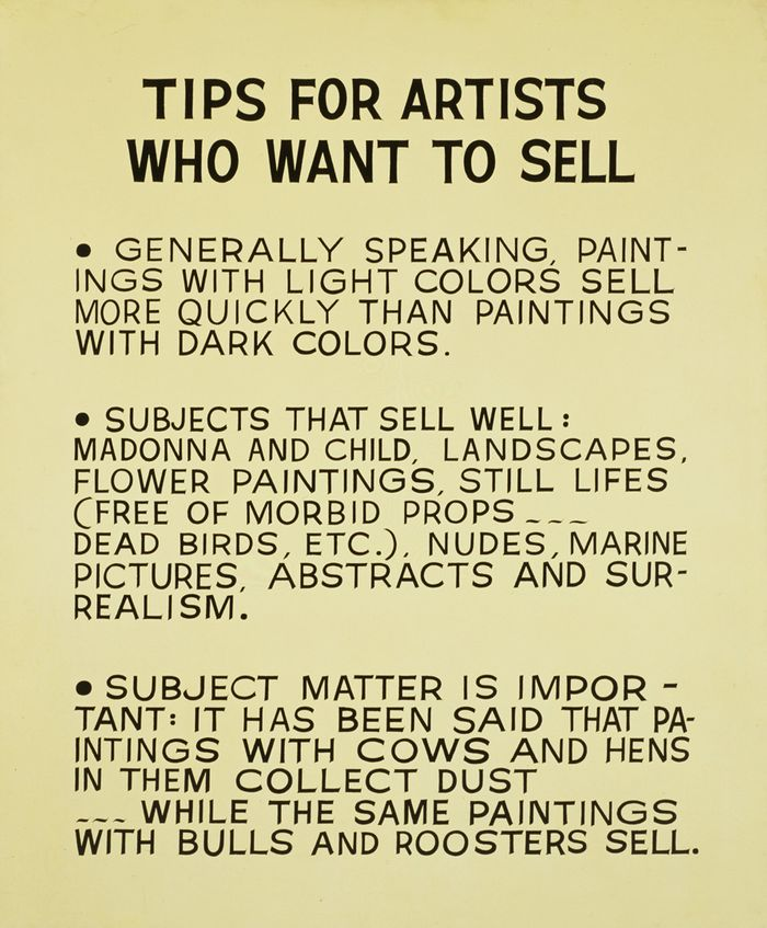 Painting of hand-lettered text: Tips for Artists Who Want To Sell. Generally speaking, paintings with light colors sell more quickly than paintings with dark colors. Subjects that sell well: Madonna and child, landscapes, flower paintings, still lifes (free of morbid props dead birds, etc.), nudes, marine pictures, abstracts, and surrealism. Subject matter is important: it has been said that paintings with cows and hens in them collect dust while the same paintings with bulls and roosters sell.